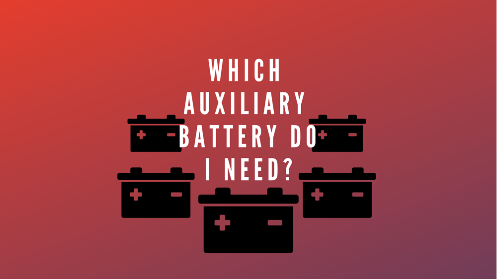 Which auxiliary battery do I need?