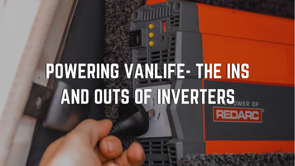 Powering Vanlife - The Ins and Outs of Inverters